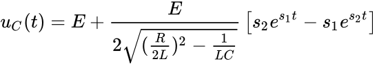 {\displaystyle u_{C}(t)=E+{\frac {E}{2{\sqrt {({\frac {R}{2L}})^{2}-{\frac {1}{LC}}}}}}\left[s_{2}e^{s_{1}t}-s_{1}e^{s_{2}t}\right]}