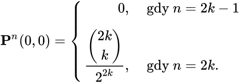 {\displaystyle \displaystyle {\mathbf {P} }^{n}(0,0)=\left\{{\begin{array}{rl}0,&{\mbox{ gdy }}n=2k-1\\[2mm]{\frac {\dbinom {2k}{k}}{\displaystyle 2^{2k}}},&{\mbox{ gdy }}n=2k.\end{array}}\right.}