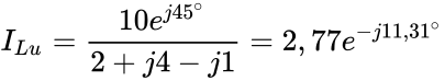 {\displaystyle I_{Lu}={\frac {10e^{j45^{\circ }}}{2+j4-j1}}=2,77e^{-j11,31^{\circ }}}