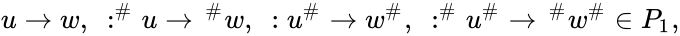 {\displaystyle \displaystyle u\rightarrow w,\ :^{\#}u\rightarrow \,^{\#}w,\ :u^{\#}\rightarrow w^{\#},\ :^{\#}u^{\#}\rightarrow \,^{\#}w^{\#}\in P_{1},}
