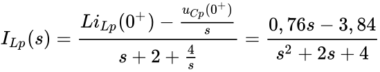 {\displaystyle I_{Lp}(s)={\frac {Li_{Lp}(0^{+})-{\frac {u_{Cp}(0^{+})}{s}}}{s+2+{\frac {4}{s}}}}={\frac {0,76s-3,84}{s^{2}+2s+4}}}