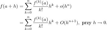 \displaystyle \aligned f(a+h)&=\sum_{k=0}^n \frac{f^{(k)}(a)}{k!}h^k+o(h^n)\\&=\sum_{k=0}^n \frac{f^{(k)}(a)}{k!}h^k+O(h^{n+1}), \text{ przy } h\to 0. \endaligned